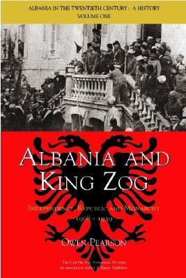 Albania in the Twentieth Century, a History: Volume I: Albania and King Zog, 1908-39 - Pearson, Owen
