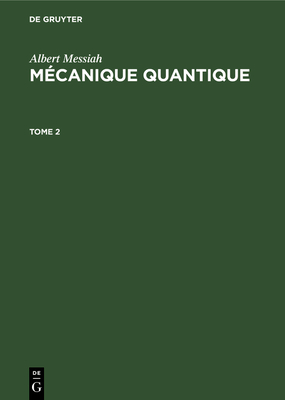 Albert Messiah: M?canique Quantique. Tome 2 - Balian, Roger (Foreword by), and Cohen-Tannoudji, Claude (Foreword by), and Gennes, Pierre-Gilles de (Foreword by)