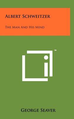 Albert Schweitzer: The Man and His Mind - Seaver, George