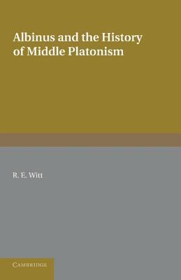 Albinus and the History of Middle Platonism - Witt, Reginald Eldred