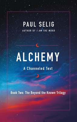 Alchemy: A Channeled Text - Selig, Paul