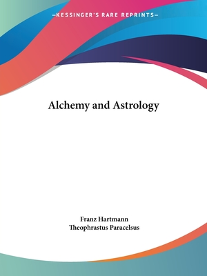 Alchemy and Astrology - Hartmann, Franz, and Paracelsus, Theophrastus