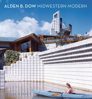 Alden B. Dow: Midwestern Modern - Maddex, Diane