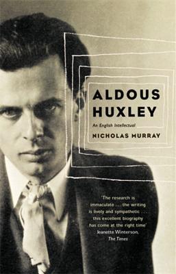 Aldous Huxley: An English Intellectual - Murray, Nicholas