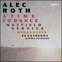 Alec Roth: A Time to Dance; Hatfield Service; Men & Angels - Grace Davidson (soprano); Greg Skidmore (bass); Matthew Venner (alto); Samuel Boden (tenor);...