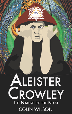 Aleister Crowley: The Nature of the Beast - Wilson, Colin