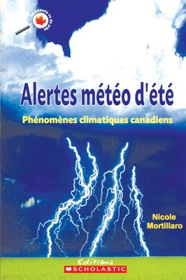 Alertes Meteo D'Ete: Phenomenes Climatiques Canadiens - Mortillaro, Nicole