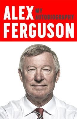 Alex Ferguson My Autobiography - Ferguson, Alex
