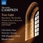 Alexander Campkin: True Light; Missa Brevis; The First Kiss; Etc.