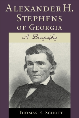 Alexander H. Stephens of Georgia: A Biography - Schott, Thomas E