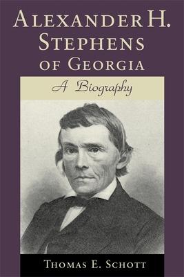 Alexander H. Stephens of Georgia: A Biography - Schott, Thomas E