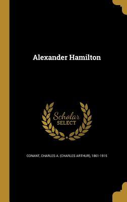Alexander Hamilton - Conant, Charles a (Charles Arthur) 186 (Creator)