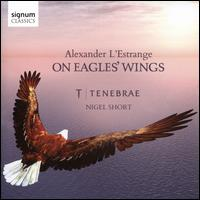 Alexander L'Estrange: On Eagles' Wings - Amy Wood (soprano); Ben Alden (tenor); Emilia Morton (soprano); Grace Davidson (soprano); James Sherlock (organ);...