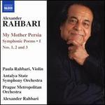 Alexander Rahbari: My Mother Persia - Symphonic Poems, Vol. 1