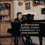 Alexander Scriabin: Preludes, Etudes & Sonatas Nos. 4 & 5