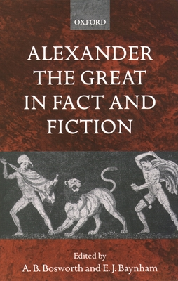 Alexander the Great in Fact and Fiction - Bosworth, A B (Editor), and Baynham, E J (Editor)
