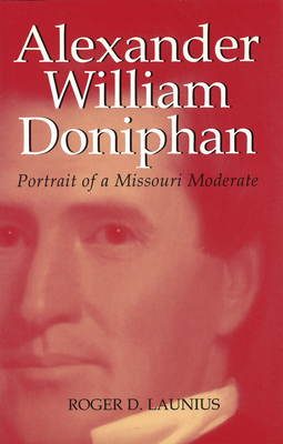 Alexander William Doniphan - Launius, Roger D