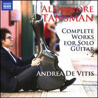 Alexandre Tansman: Complete Works for Solo Guitar, Vol. 2 - Andrea De Vitis (guitar)
