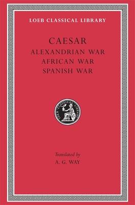 Alexandrian War. African War. Spanish War - Caesar, and Way, A G (Translated by)
