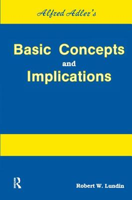 Alfred Adler's Basic Concepts and Implications - Lundin, Robert W, Ph.D.