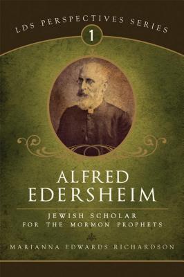 Alfred Edersheim: Jewish Scholar for the Mormon Prophets - Richardson, Marianna