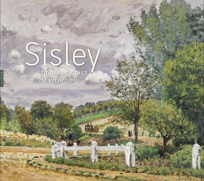 Alfred Sisley: Impressionist Master - Stevens, MaryAnne, and Shone, Richard (Contributions by), and Adler, Kathy (Contributions by)