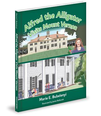 Alfred the Alligator Visits Mount Vernon - Bubelenyi, Marie E