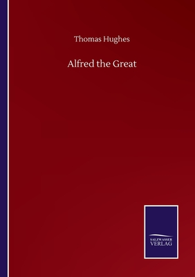 Alfred the Great - Hughes, Thomas