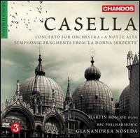 Alfredo Casella: Concerto for Orchestra; A Notte Alta; Fragments Symphoniques de la Donna Serpente - Martin Roscoe (piano); BBC Philharmonic Orchestra; Gianandrea Noseda (conductor)