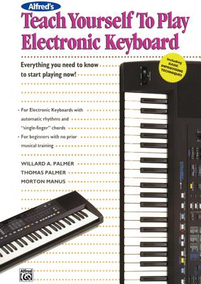 Alfred's Teach Yourself to Play Electronic Keyboard: Everything You Need to Know to Start Playing Now! - Palmer, Thomas, Sir, and Manus, Morty, and Palmer, Willard A