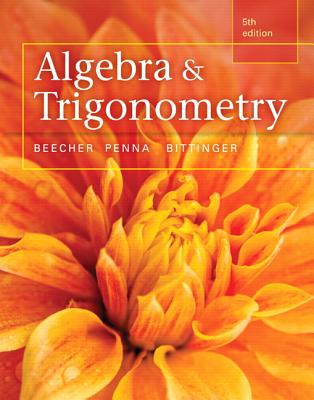 Algebra and Trigonometry - Beecher, Judith A., and Penna, Judith A., and Bittinger, Marvin L.