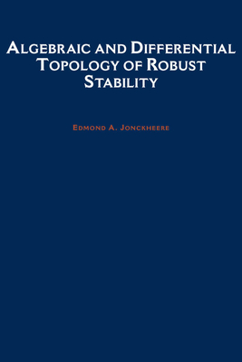Algebraic and Differential Topology of Robust Stability - Jonckheere, Edmond a