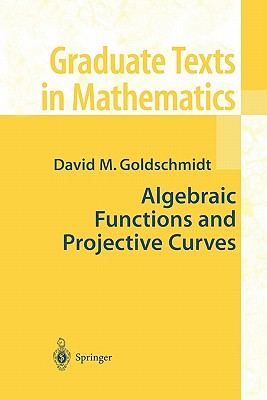 Algebraic Functions and Projective Curves - Goldschmidt, David M.