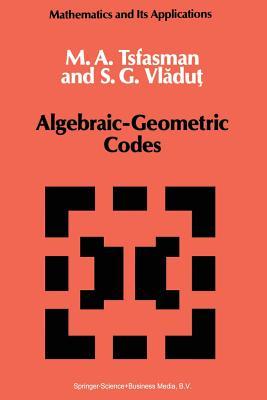 Algebraic-Geometric Codes - Tsfasman, M, and Vladut, S G