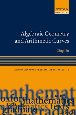 Algebraic Geometry and Arithmetic Curves - Liu, Qing