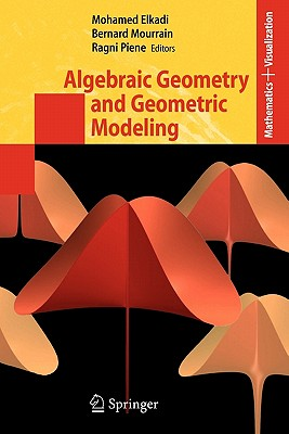 Algebraic Geometry and Geometric Modeling - Elkadi, Mohamed (Editor), and Mourrain, Bernard (Editor), and Piene, Ragni (Editor)