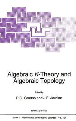 Algebraic K-Theory and Algebraic Topology - Goerss, P G (Editor)