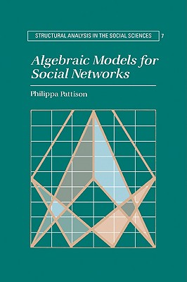 Algebraic Models for Social Networks - Pattison, Philippa