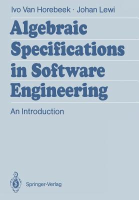 Algebraic Specifications in Software Engineering: An Introduction - Horebeek, Ivo Van, and Lewi, Johan