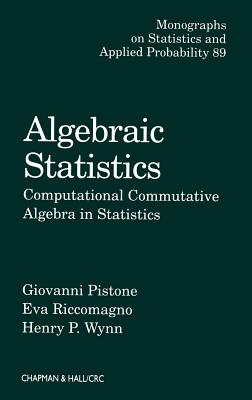 Algebraic Statistics: Computational Commutative Algebra in Statistics - Pistone, Giovanni