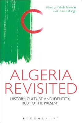 Algeria Revisited: History, Culture and Identity - Aissaoui, Rabah (Editor), and Eldridge, Claire (Editor)