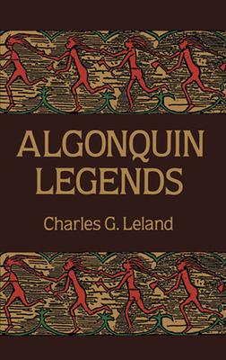 Algonquin Legends - Leland, Charles G