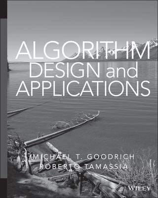 Algorithm Design and Applications - Goodrich, Michael T, and Tamassia, Roberto