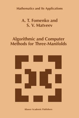 Algorithmic and Computer Methods for Three-Manifolds - Fomenko, A. T., and Matveev, S.V.