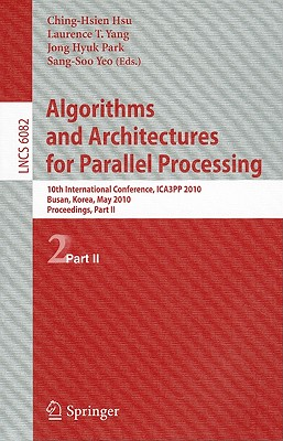Algorithms and Architectures for Parallel Processing: 10th International Conference, ICA3PP 2010, Busan, Korea, May 21-23, 2010, Workshops, Part II - Hsu, Ching-Hsien (Editor), and Yang, Laurence Tianruo (Editor), and Park, Jong Hyuk (Editor)