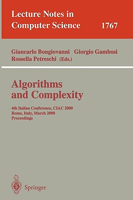 Algorithms and Complexity: 4th Italian Conference, Ciac 2000 Rome, Italy, March 1-3, 2000 Proceedings - Bongiovanni, Giancarlo (Editor), and Gambosi, Giorgio (Editor), and Petreschi, Rosella (Editor)