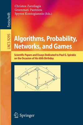Algorithms, Probability, Networks, and Games: Scientific Papers and Essays Dedicated to Paul G. Spirakis on the Occasion of His 60th Birthday - Zaroliagis, Christos (Editor)