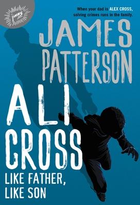 Ali Cross: Like Father, Like Son - Patterson, James