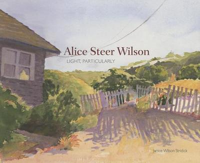 Alice Steer Wilson: Light, Particularly - Wilson Stridick, Janice