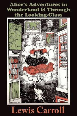 Alice's Adventures in Wonderland: And Through the Looking-Glass and What Alice Found There - Carroll, Lewis